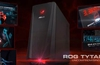 ASUS RoG launches Tytan gaming desktop and notebook