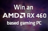 Win an AMD Radeon RX 460 gaming PC