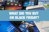 QOTW: What did you buy on Black Friday 2019?