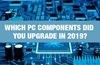 QOTW: Which PC components did you upgrade in 2019?