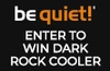 Win your choice of be quiet! Dark Rock CPU cooler