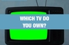 QOTW: Which TV do you own?