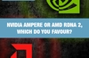 QOTW: Nvidia Ampere or AMD RDNA 2, which do you favour?