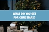 QOTW: What did you get for Christmas?