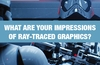 QOTW: What are your impressions of ray-traced graphics?