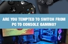 QOTW: Are you tempted to switch from PC to console gaming?