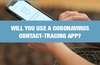 QOTW: Will you use a coronavirus contact-tracing app?