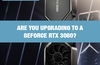 QOTW: Are you upgrading to a GeForce RTX 3080?