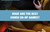 Now's a great time to share the sofa with player two, but what games work best?