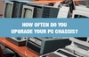 QOTW: How often do you upgrade your PC chassis?