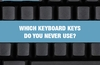 QOTW: Which keyboard keys do you never use?
