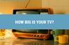QOTW: How big is your TV?