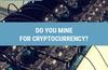 QOTW: Do you mine for cryptocurrency?